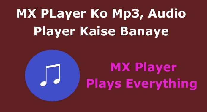 mx player ko mp3 player kaise banaye