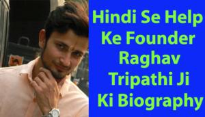 Hindi Se Help Ke Founder Raghav Tripathi Ki Biography