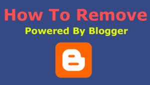 ब्लॉगर ब्लॉग से powered by blogger कैसे हटाए