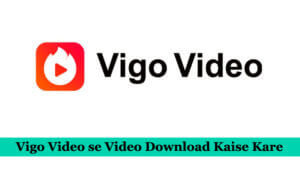 vigo ki video download kare